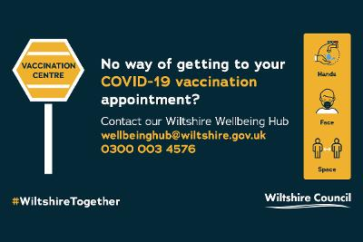No way of getting to your COVID-19 vaccination appointment? Contact our Wiltshire Wellbeing Hub wellbeinghub@wiltshire.gov.uk 0300 003 4576